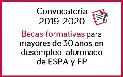 Becas formativas para mayores de 30 años en desempleo: becas de educación secundaria para personas adultas (ESPA) y becas de ciclos de grado medio o superior de formación profesional presencial reglada (FP)