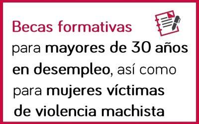 Becas formativas para mayores de 30 años en desempleo, así como para mujeres víctimas de violencia machista