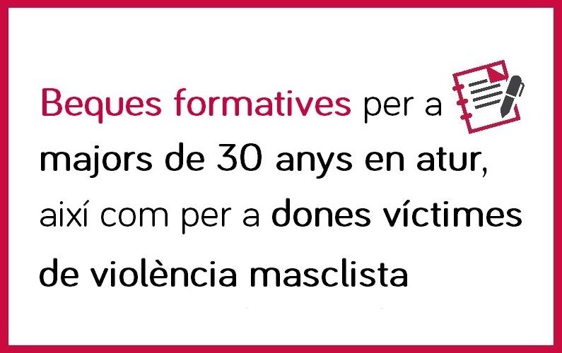 Beques formatives per a majors de 30 anys en atur, així com a dones víctimes de violència masclista