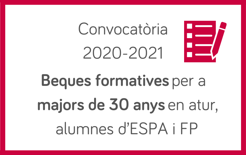 Convocatòria 2020-2021 de beques formatives per a persones majors de 30 anys en atur per estudis d'ESPA i FP