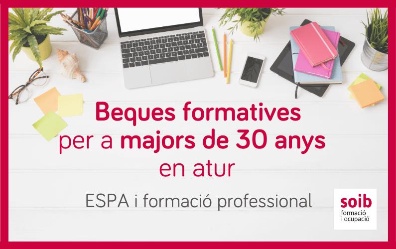 Convocatòria 2021-2022 de beques formatives per a persones majors de 30 anys en atur per estudis d'ESPA i FP